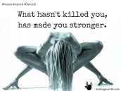 What hasn't killed you,has made you stronger (1) copy